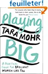 Playing Big: A practical guide for br...