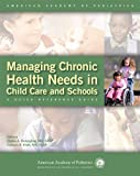 img - for Managing Chronic Health Needs in Child Care and Schools: A Quick Reference Guide (American Academy of Pediatrics) book / textbook / text book