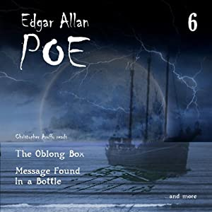 Message Found in a Bottle and The Oblong Box: Edgar Allan Poe Audiobook Collection, Volume 6 | [Edgar Allan Poe, Christopher Aruffo]