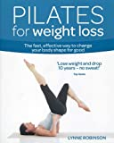 Pilates for Weight Loss: The fast, effective way to change your body shape for good (Weight Loss Series)