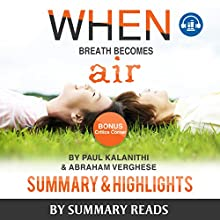 Summary: When Breath Becomes Air: by Paul Kalanithi and Abraham Verghese | Summary & Highlights - with BONUS Critics Corner Audiobook by  Summary Reads Narrated by Michelle Murillo