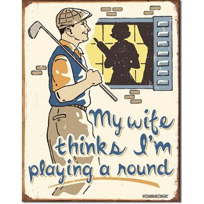 Golf My Wife Thnks I'M Playing A Round Distressed Retro Vintage Tin Sign