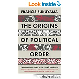 The Origins of Political Order: From Prehuman Times to the French Revolution - Kindle edition by Francis Fukuyama. Politics & Social Sciences Kindle eBooks @ Amazon.com.