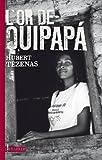 L\'or de quipapa par Hubert Tezenas