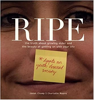 Ripe: The Truth About Growing Older And The Beauty Of Getting On With Your Life written by Janet Champ