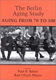 img - for The Berlin Aging Study: Aging from 70 to 100 book / textbook / text book