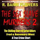 The Sex Slave Murders: The Chilling Story of Serial Killers Fred & Rosemary West, A True Crime Short ~ R. Barri Flowers