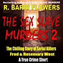 The Sex Slave Murders: The Chilling Story of Serial Killers Fred & Rosemary West, A True Crime Short (       UNABRIDGED) by R. Barri Flowers Narrated by John Eastman