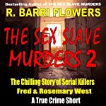 The Sex Slave Murders: The Chilling Story of Serial Killers Fred & Rosemary West, A True Crime Short | R. Barri Flowers