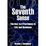 The Seventh Sense: The Key to Your Effectiveness in Life and Business
