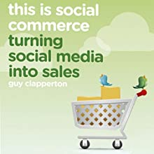 This Is Social Commerce: Turning Social Media into Sales (       UNABRIDGED) by Guy Clapperton Narrated by Nigel Carrington