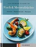 Das TEUBNER Handbuch Fisch & Meeresfrüchte (Teubner Handbücher)