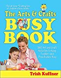 The Arts & Crafts Busy Book: 365 Art and Craft Activities to Keep Toddlers and Preschoolers Busy (Busy Books Series)