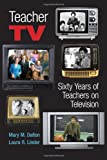 img - for Teacher TV: Sixty Years of Teachers on Television (Counterpoints: Studies in the Postmodern Theory of Education) book / textbook / text book