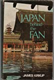 Japan Behind the Fan (0460038877) by Kirkup, James