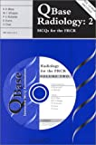 img - for QBase Radiology: Volume 2, MCQs for the FRCR (v. 2) book / textbook / text book