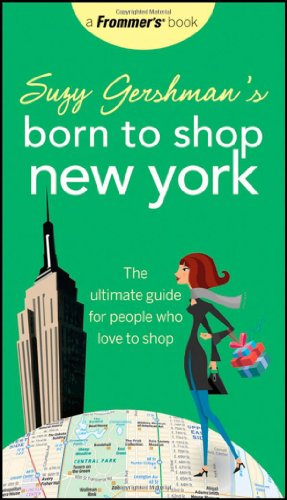 Suzy Gershman's Born to Shop New York: The Ultimate Guide for People Who Love to Shop