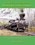 West Virginias Last Logging Railroad -the Meadow River Lumber Company