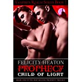 Prophecy: Child of Light (Vampires Realm Romance Series)by Felicity Heaton