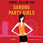 Sarong Party Girls: A Novel | Cheryl Lu-Lien Tan