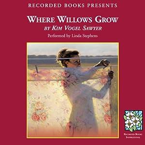 Where Willows Grow   [Kim Vogel Sawyer]
