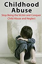 Child Abuse: Sexual Abuse: Child Abuse And Neglect (neglect Emotional Abuse Trauma) (dysfunctional Relationships Child Abuse Parenting)
