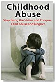 Self Help: Child Abuse: Overcome Child Abuse and Neglect (Emotional Abuse Trauma Childhood Trauma) (Family and Relationships PTSD Neglect)