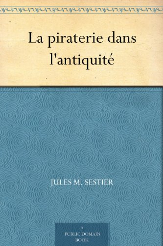 Jules M. Sestier - La piraterie dans l'antiquité (French Edition)