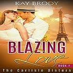 Blazing Love: The Carlisle Sisters Book 2 | Kay Brody
