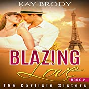 Blazing Love: The Carlisle Sisters Book 2 | Kay Brody