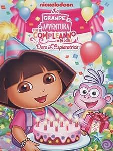 Dora L'Esploratrice - La Grande Avventura Per Il Compleanno Di Dora