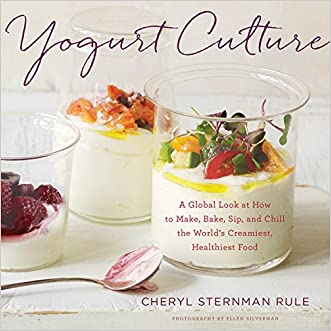 Yogurt Culture: A Global Look at How to Make, Bake, Sip, and Chill the World's Creamiest, Healthiest Food written by Cheryl Sternman Rule