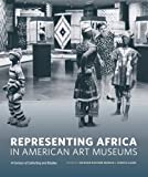 img - for Representing Africa in American Art Museums: A Century of Collecting and Display (McLellan Book) book / textbook / text book