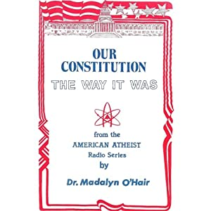 Our Constitution the Way it Was | [Madalyn Murray O'Hair]
