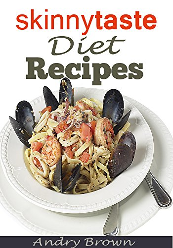 Skinnytaste Diet Recipes: Lose weight and stay Skinny with these low-fat, high on flavor & Low Calories Recipes by Andry Brown