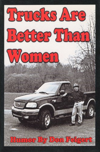Trucks Are Better Than Women: Don Feigert: Amazon.com: Books