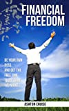 img - for Financial Freedom: How To Become Financially Free, Increase Your Passive Income, The Secret To Financial Freedom, Live Debt-Free & Experience Financial Freedom book / textbook / text book