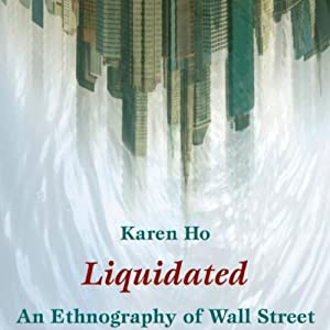 Liquidated: An Ethnography of Wall Street | [Karen Zouwen Ho]