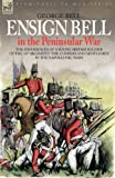 Ensign Bell in the Peninsular War - The Experiences of a Young British Soldier of the 34th Regiment 'The Cumberland Gentlemen' in the Napoleonic Wars (Eyewitness to War)