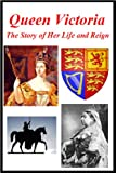 Queen Victoria - The Story of Her Life and Reign