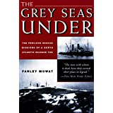 The Grey Seas Under: The Perilous Rescue Mission of a N.A. Salvage Tug ~ Farley Mowat