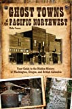 Search : Ghost Towns of the Pacific Northwest: Your Guide to the Hidden History of Washington, Oregon, and British Columbia