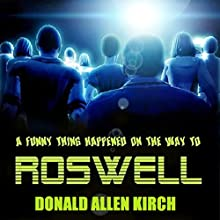 A Funny Thing Happened on the Way to Roswell Audiobook by Donald Allen Kirch Narrated by Matt Weight