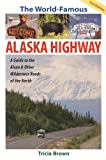 The World Famous Alaska Highway: Guide to the Alcan & (World-Famous Alaska Highway: A Guide to the Alcan & Other) (0882406027) by Brown, Tricia