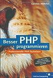 Besser PHP programmieren: Professionelle Programmiertechniken für PHP 5 (Galileo Computing)