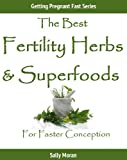 Getting Pregnant Fast: The Best Fertility Herbs & Superfoods For Faster Conception