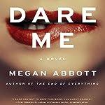 Dare Me: A Novel | Megan Abbott