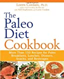 Loren Cordain The Paleo Diet Cookbook: More Than 150 Recipes for Paleo Breakfasts, Lunches, Dinners, Snacks, and Beverages