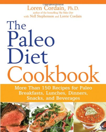 The Paleo Diet Cookbook: More Than 150 Recipes for Paleo Breakfasts, Lunches, Dinners, Snacks, and Beverages PDF