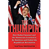 The Thumpin': How Rahm Emanuel and the Democrats Learned to Be Ruthless and Ended the Republican Revolution ~ Naftali Bendavid